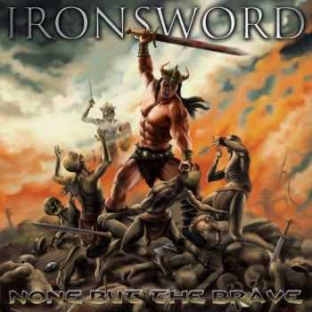 Ironsword - None But The Brave (2015)