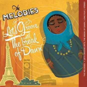 The Melodies - Let's Groove Until The Break Of Dawn (2013)
