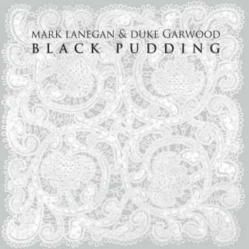 Mark Lanegan & Duke Garwood - Black Pudding (2013)