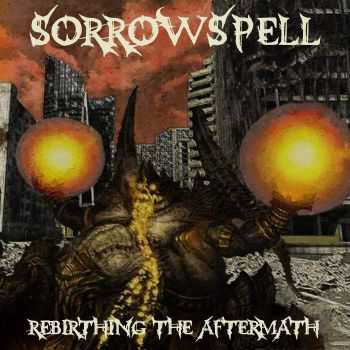 Sorrowspell - Rebirthing The Aftermath (2015)
