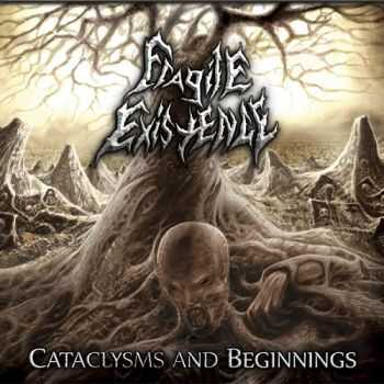 Fragile Existence - Cataclysms And Beginnings (2015)