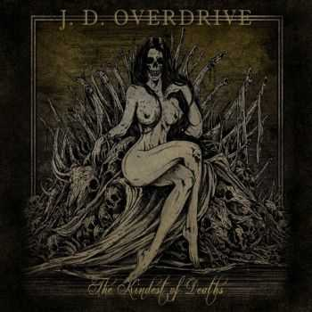 J. D. Overdrive - The Kindest Of Deaths (2015)