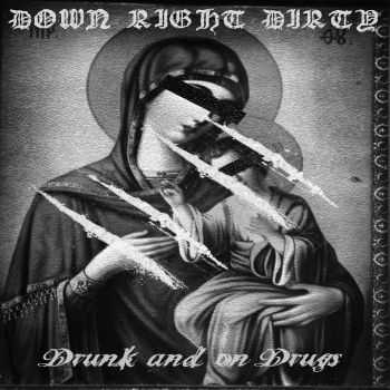 Down Right Dirty - Drunk and on Drugs, ЕР (2015)