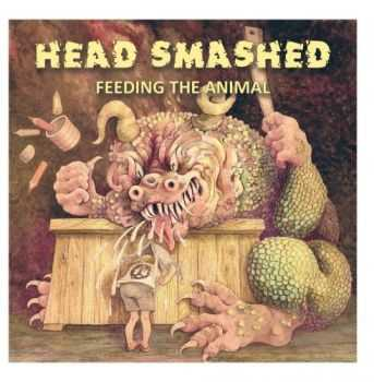Head Smashed - Feeding the Animal (2015)