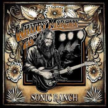 Whitey Morgan and the 78's - Sonic Ranch (2015)