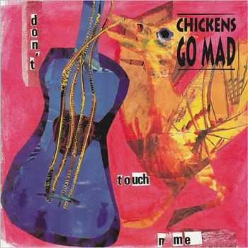 Chickens Go Mad - Don't Touch Me 2015