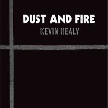 Kevin Healy - Dust And Fire 2015