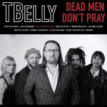 TBelly - Dead Men Don't Pray 2015