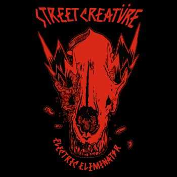 STREET CREATURE - Electric Eliminator (2015)