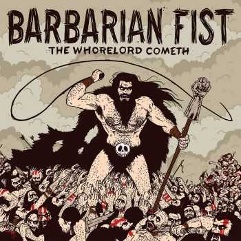 Barbarian Fist - The Whorelord Cometh (2015)