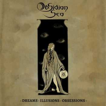 Obsidian Sea - Dreams. Illusions. Obsessions. (2015) [LOSSLESS]