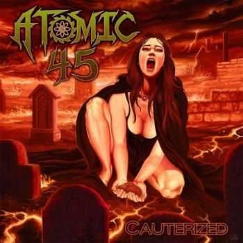 Atomic 45 - Cauterized (2015)