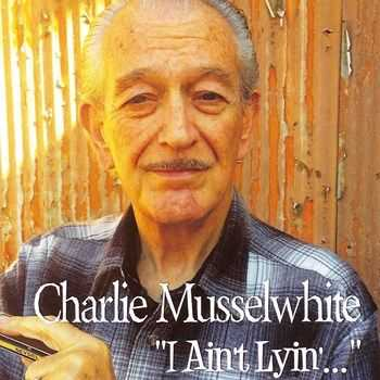 Charlie Musselwhite - I Ain't Lying (2015)
