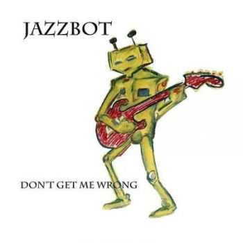 Jazzbot - Don't Get Me Wrong (2015)