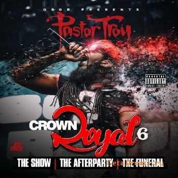 Pastor Troy – Crown Royal 6 (2015)