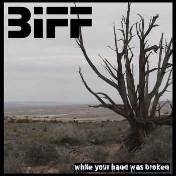 Biff - While Your Hand was Broken (2015)