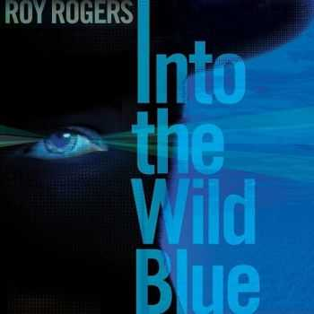 Roy Rogers - Into The Wild Blue 2015