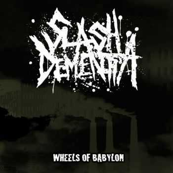 Slash Dementia - Wheels of Babylon (2012)