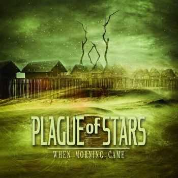 Plague Of Stars - When Morning Came (2014)