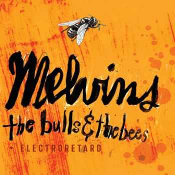 Melvins � The Bulls and The Bees + Electroretard (2015)