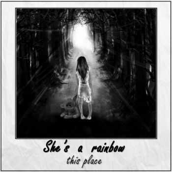 She's A Rainbow - This Place [EP] (2015)