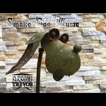 A Band Named Trevor - Smoke Dog Music 2015