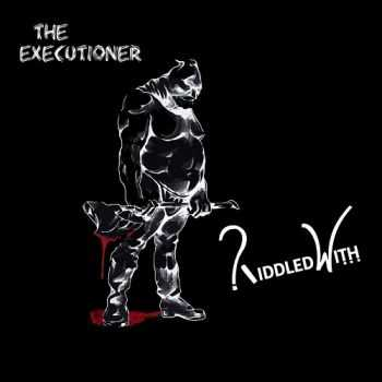 Riddled With - The Executioner (2015)