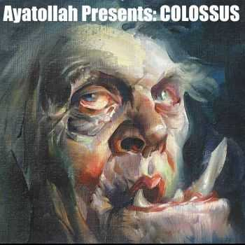 Ayatollah x WIDOWMAKER - Ayatollah Presents: COLOSSUS (2015)