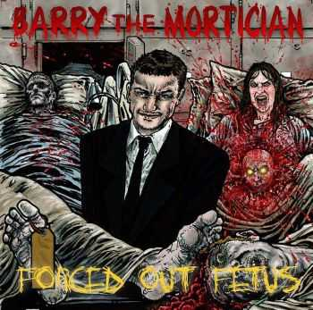 Barry The Mortician - Forced Out Fetus (2015)
