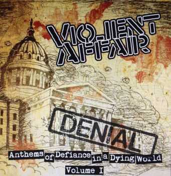 Violent Affair - Anthemsof Defiance in a Dying world Vol. 1 Denial (2015)
