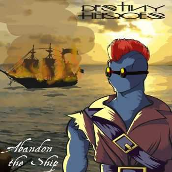 Destiny Heroes - Abandon The Ship (2015)