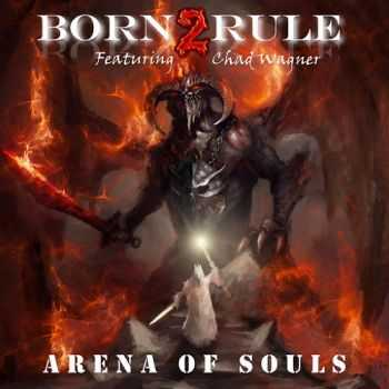 Born2Rule feat. Chad Wagner - Arena Of Souls (2015)