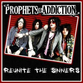 The Prophets Of Addiction - Reunite The Sinners (2015)