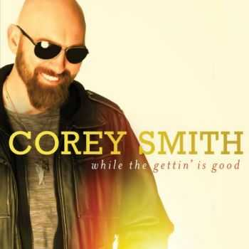 Corey Smith - While The Gettin' Is Good (2015)