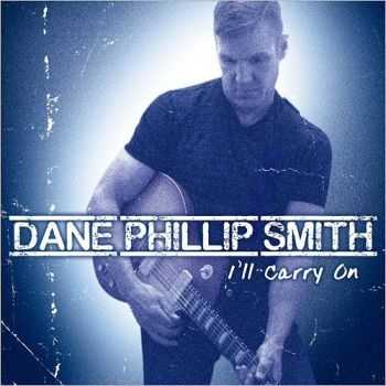 Dane Phillip Smith - I'll Carry On 2015