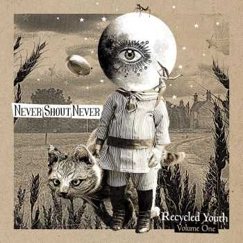 Never Shout Never - Recycled Youth, Vol. One (2015)