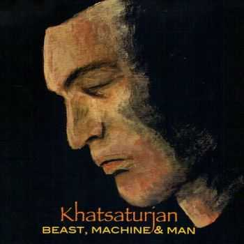 Khatsaturjan - Beast, Machine & Man (2015)