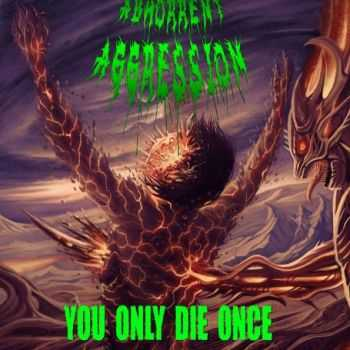 Abhorrent Aggression - You Only Die Once (2015)