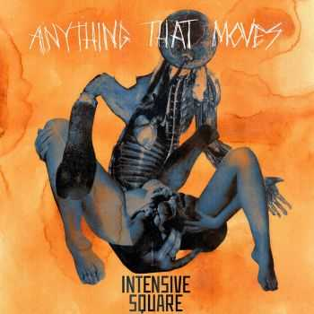 Intensive Square - Anything That Moves (2015)
