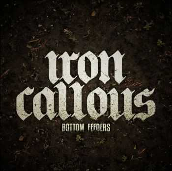 Iron Callous - Bottom Feeders (2015)
