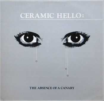 Ceramic Hello - The Absence Of A Canary (1981)