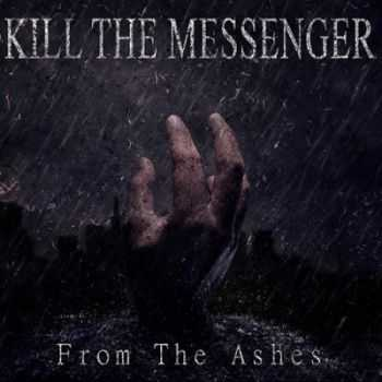 Kill The Messenger - From The Ashes (2015)