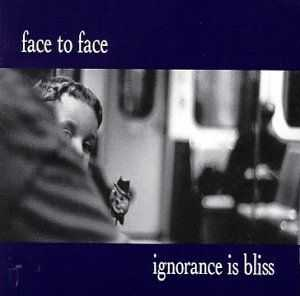 Face To Face - Ignorance Is Bliss (1999)