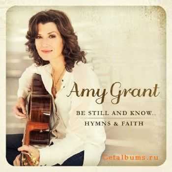Amy Grant - Be Still And Know Hymns and Faith (2015)