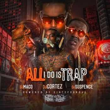 Various Artists - All I Do Is Trap (2015)