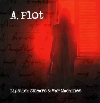 A. Plot - Lipstick Smears & War Machines (2015)