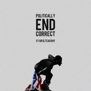 Sy Ari Da Kid & TEAUXNY - Politically End Correct (2015)