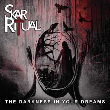 Skar Ritual - The Darkness In Your Dreams (2015)