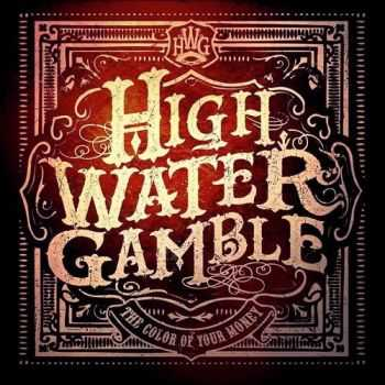 High Water Gamble - The Color Of Your Money (2015)
