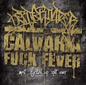 OerjgrindeR / Calvaria Fuck Fever - The Most Fucked Up Split Ever (2015)